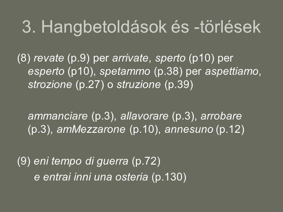 3. Hangbetoldások és -törlések (8) revate (p.9) per arrivate, sperto (p10) per esperto (p10), spetammo (p.38) per aspettiamo, strozione (p.27) o struz