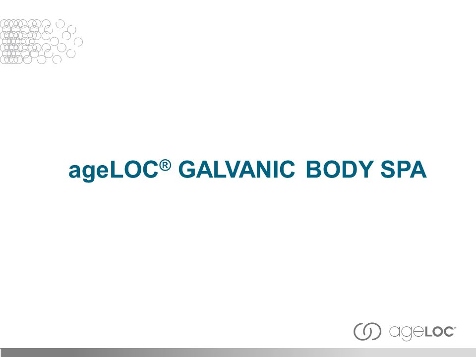 ageLOC ® GALVANIC BODY SPA