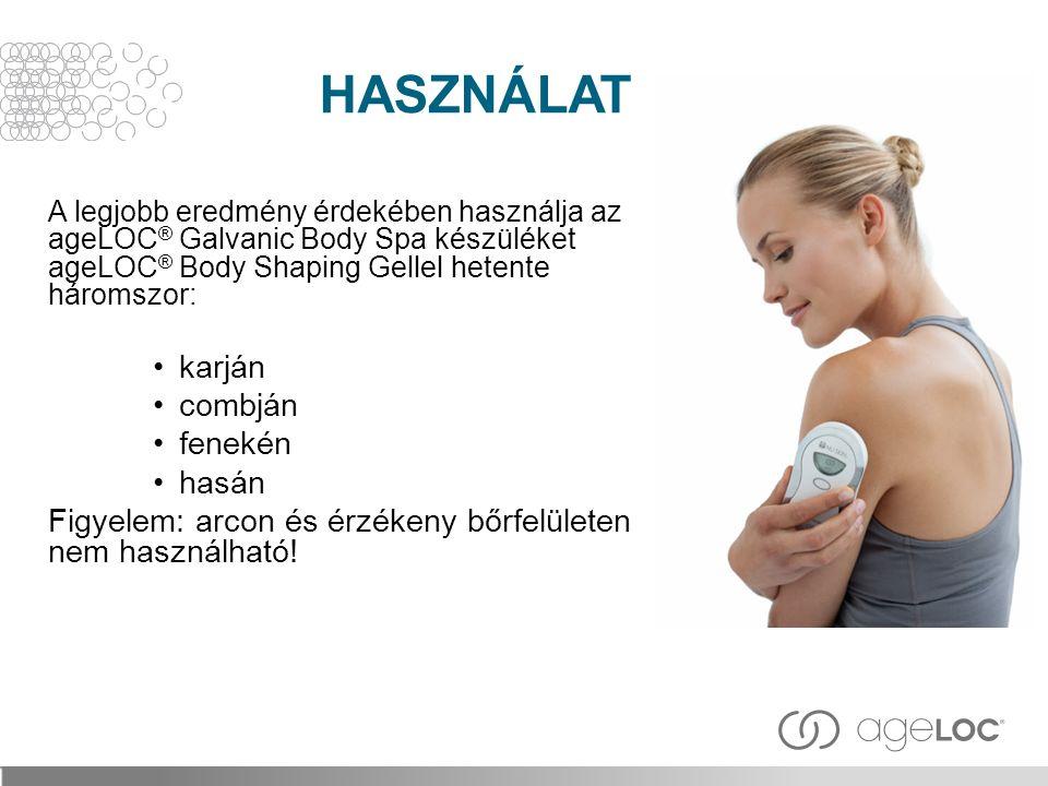 A legjobb eredmény érdekében használja az ageLOC ® Galvanic Body Spa készüléket ageLOC ® Body Shaping Gellel hetente háromszor: karján combján fenekén