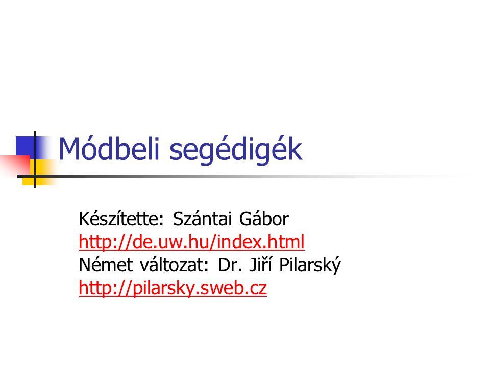 Módbeli segédigék Készítette: Szántai Gábor http://de.uw.hu/index.html Német változat: Dr. Jiří Pilarský http://pilarsky.sweb.cz