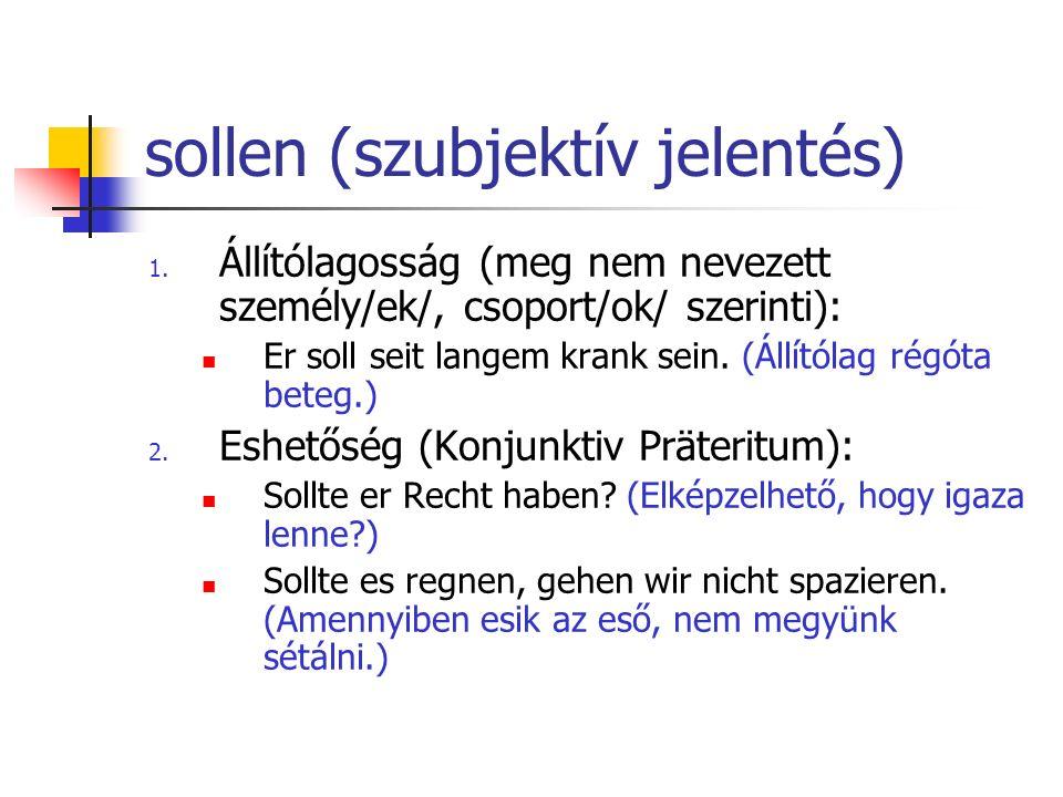 sollen (szubjektív jelentés) 1. Állítólagosság (meg nem nevezett személy/ek/, csoport/ok/ szerinti): Er soll seit langem krank sein. (Állítólag régóta