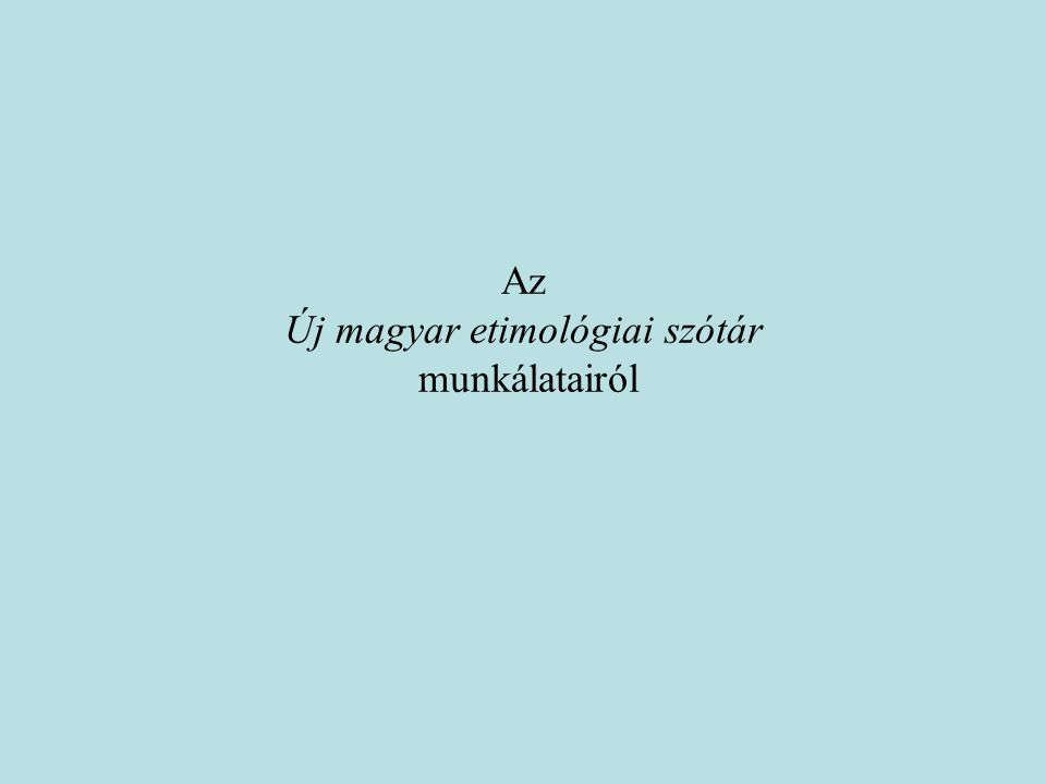 A magyar nyelv történeti–etimológiai szótára (TESz.) Főszerk.: Benkő Loránd.