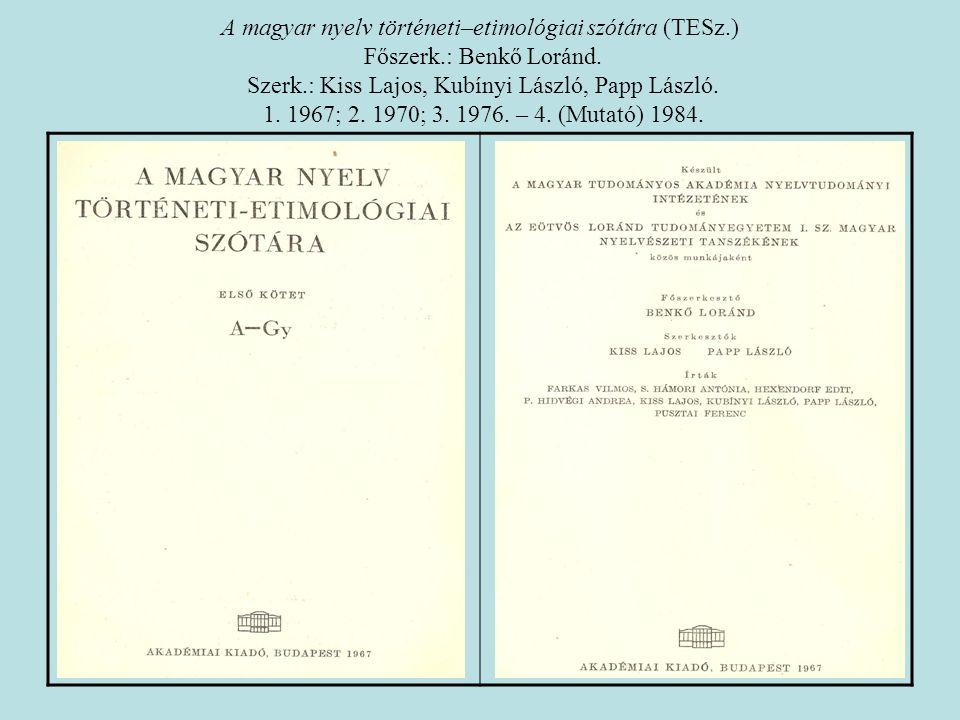 Etymologisches Wörterbuch des Ungarischen (EWUng.) Főszerk.: Benkő Loránd.