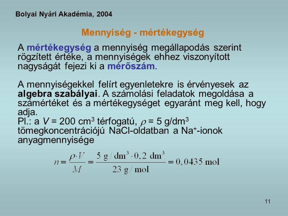 11 Mennyiség - mértékegység A mértékegység a mennyiség megállapodás szerint rögzített értéke, a mennyiségek ehhez viszonyított nagyságát fejezi ki a mérőszám.