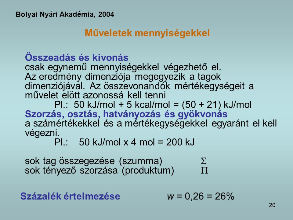 20 Műveletek mennyiségekkel Összeadás és kivonás csak egynemű mennyiségekkel végezhető el.