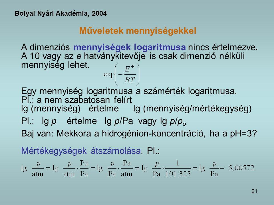 21 Műveletek mennyiségekkel A dimenziós mennyiségek logaritmusa nincs értelmezve.