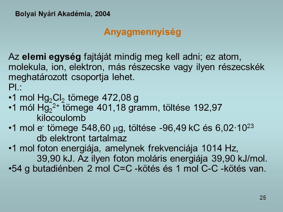 25 Anyagmennyiség Az elemi egység fajtáját mindig meg kell adni; ez atom, molekula, ion, elektron, más részecske vagy ilyen részecskék meghatározott csoportja lehet.