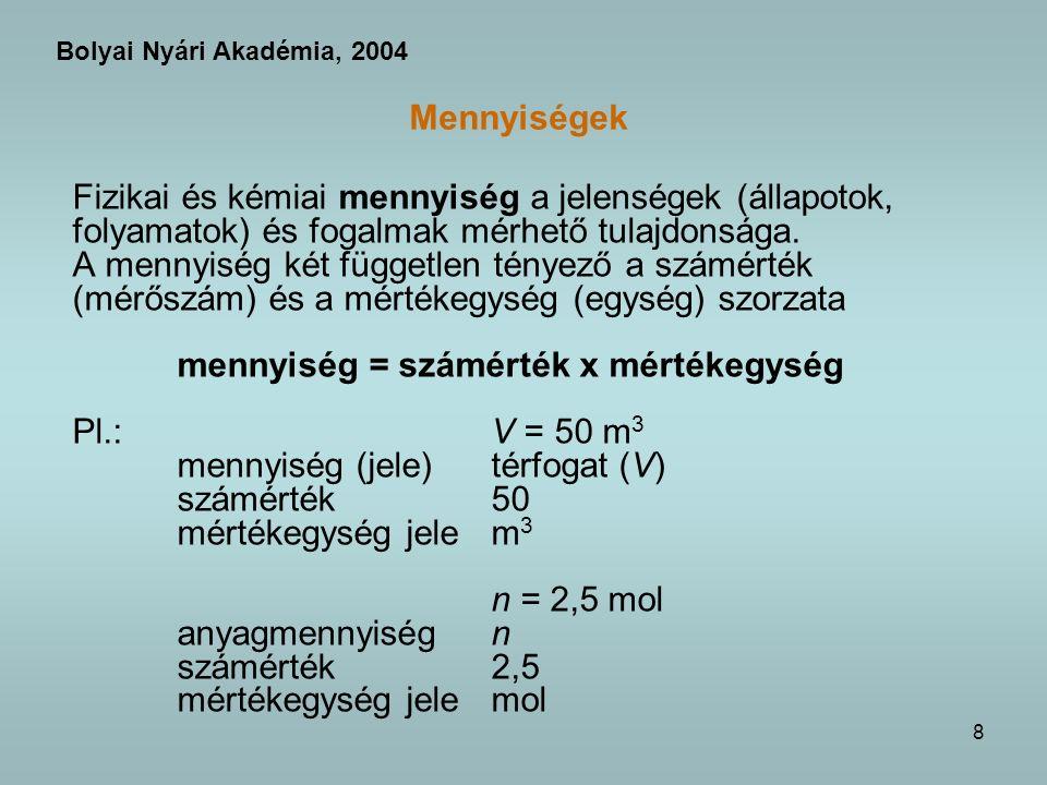 8 Mennyiségek Fizikai és kémiai mennyiség a jelenségek (állapotok, folyamatok) és fogalmak mérhető tulajdonsága.