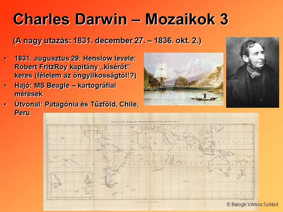 Charles Darwin – Mozaikok 3 (A nagy utazás: 1831. december 27. – 1836. okt. 2.) 1831. augusztus 29: Henslow levele: Robert FritzRoy kapitány kísérőt k