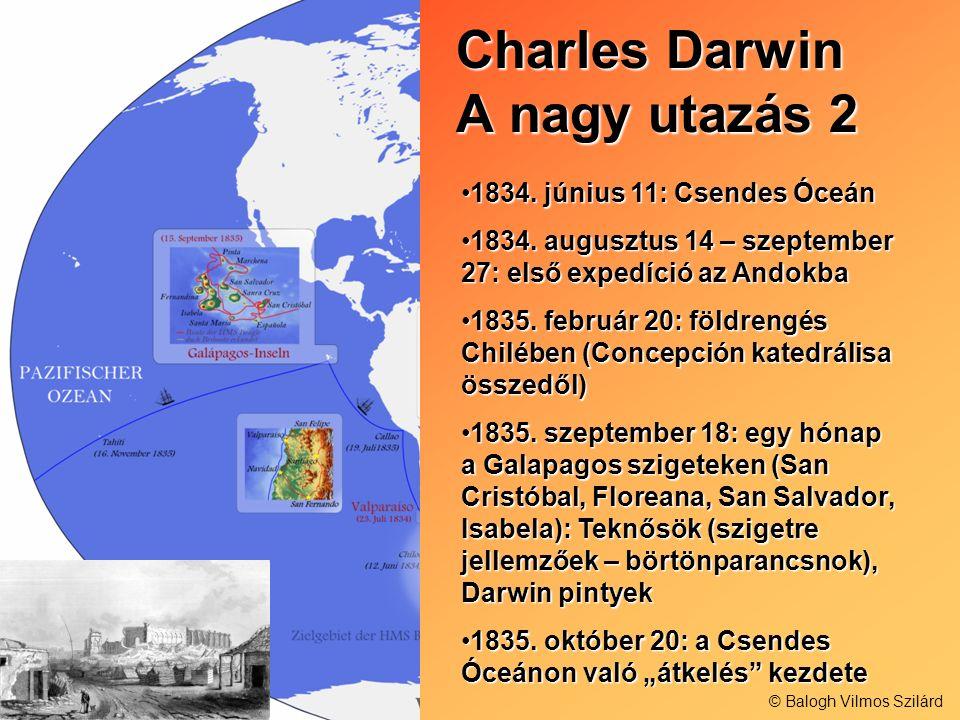 Charles Darwin A nagy utazás 2 1834. június 11: Csendes Óceán1834. június 11: Csendes Óceán 1834. augusztus 14 – szeptember 27: első expedíció az Ando