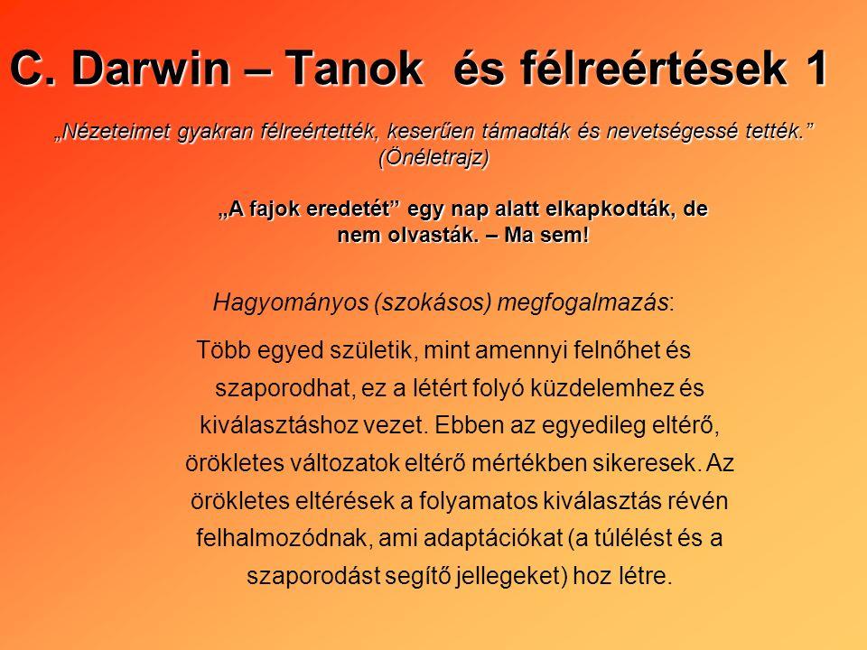 C. Darwin – Tanok és félreértések 1 Nézeteimet gyakran félreértették, keserűen támadták és nevetségessé tették. (Önéletrajz) A fajok eredetét egy nap