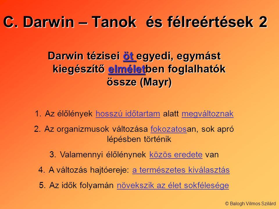 C. Darwin – Tanok és félreértések 2 Darwin tézisei öt egyedi, egymást kiegészítő elméletben foglalhatók össze (Mayr) 1.Az élőlények hosszú időtartam a