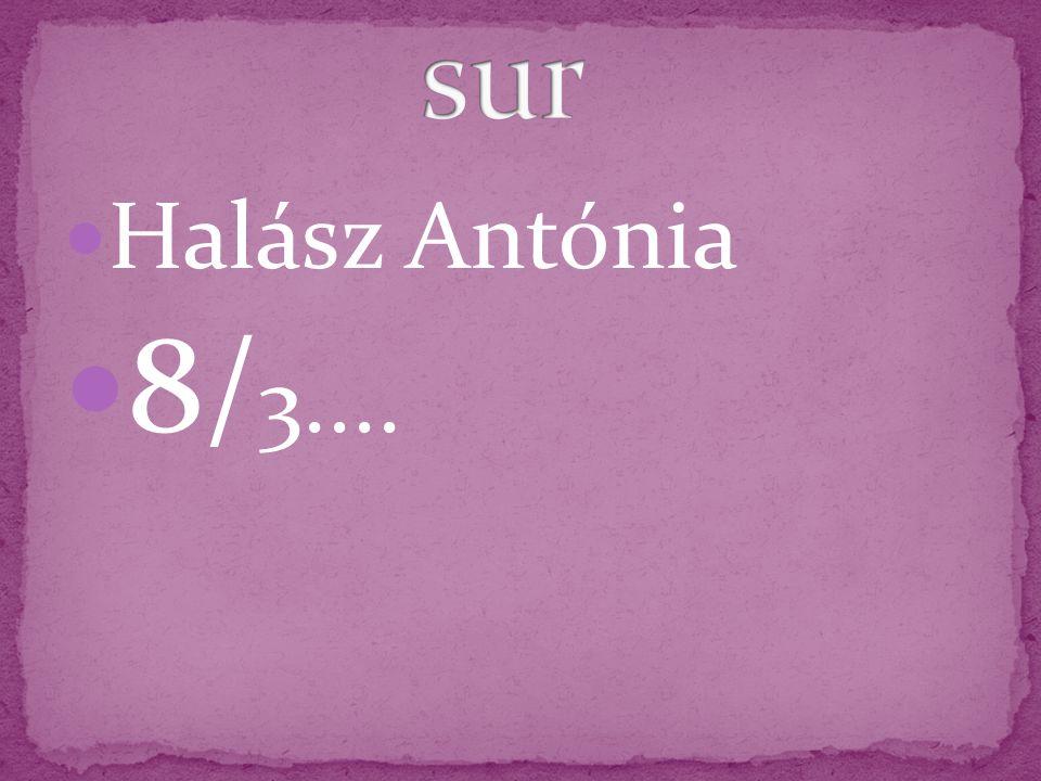 Halász Antónia 8/ 3....