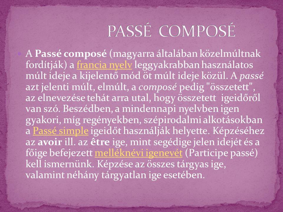A Passé composé (magyarra általában közelmúltnak fordítják) a francia nyelv leggyakrabban használatos múlt ideje a kijelentő mód öt múlt ideje közül.