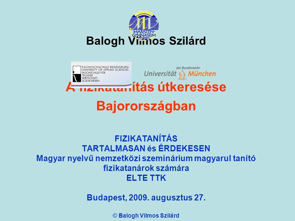 Balogh Vilmos Szilárd A fizikatanítás útkeresése Bajorországban FIZIKATANÍTÁS TARTALMASAN és ÉRDEKESEN Magyar nyelvű nemzetközi szeminárium magyarul t