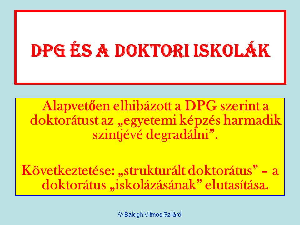 DPG és a doktori iskolák Alapvet ő en elhibázott a DPG szerint a doktorátust az egyetemi képzés harmadik szintjévé degradálni. Következtetése: struktu