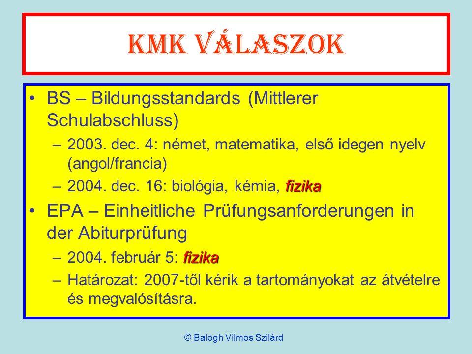 KMK válaszok BS – Bildungsstandards (Mittlerer Schulabschluss) –2003. dec. 4: német, matematika, első idegen nyelv (angol/francia) fizika –2004. dec.