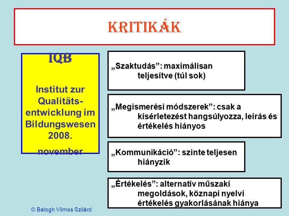 Kritikák IQB Institut zur Qualitäts- entwicklung im Bildungswesen 2008. november Szaktudás: maximálisan teljesítve (túl sok) Kommunikáció: szinte telj