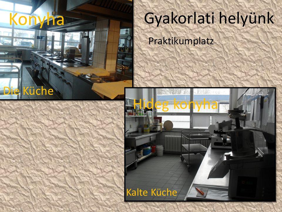 Gyakorlati helyünk Hideg konyha Konyha Praktikumplatz Die Küche Kalte Küche
