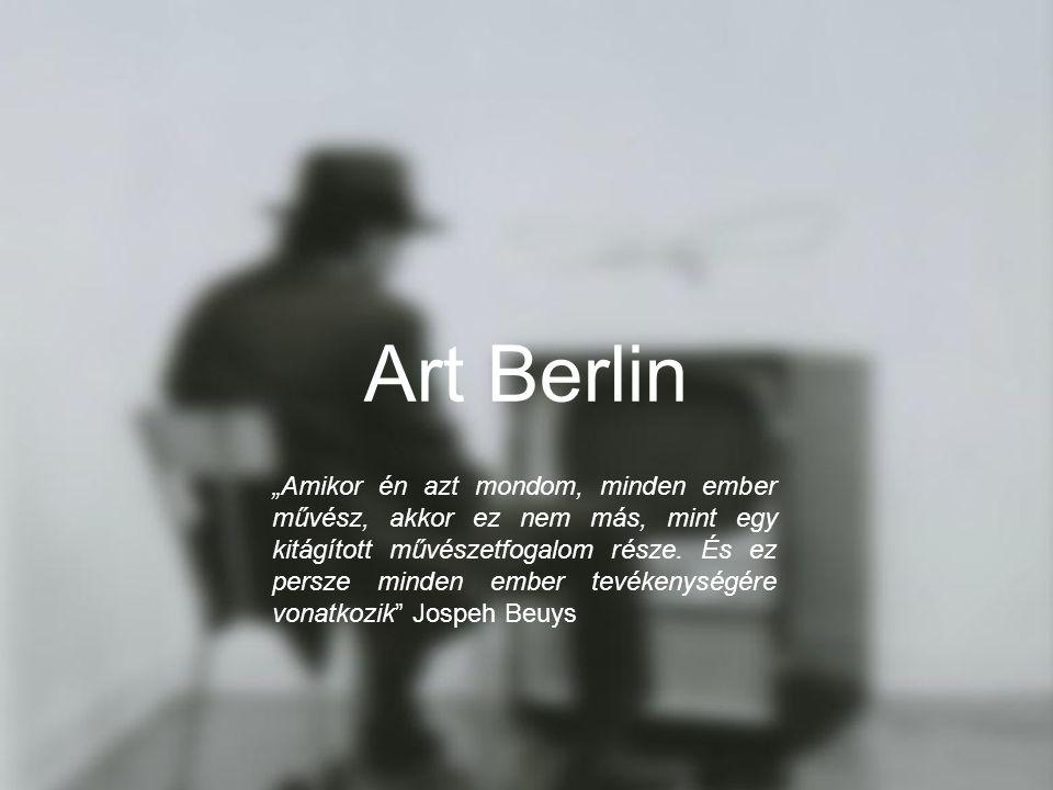 Art Berlin Amikor én azt mondom, minden ember művész, akkor ez nem más, mint egy kitágított művészetfogalom része. És ez persze minden ember tevékenys