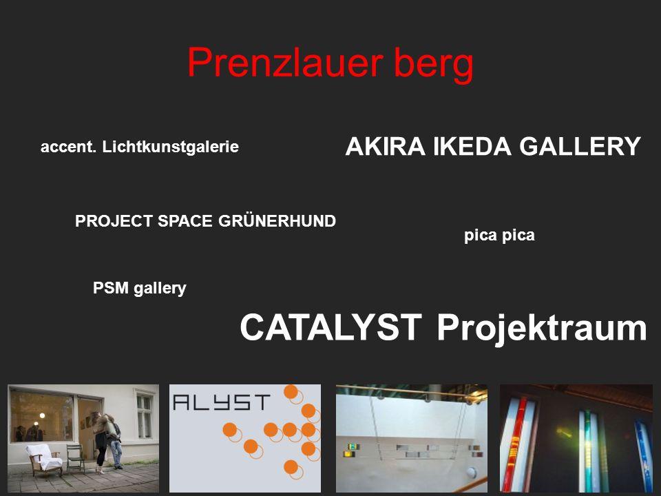 Prenzlauer berg pica PSM gallery CATALYST Projektraum PROJECT SPACE GRÜNERHUND AKIRA IKEDA GALLERY accent. Lichtkunstgalerie