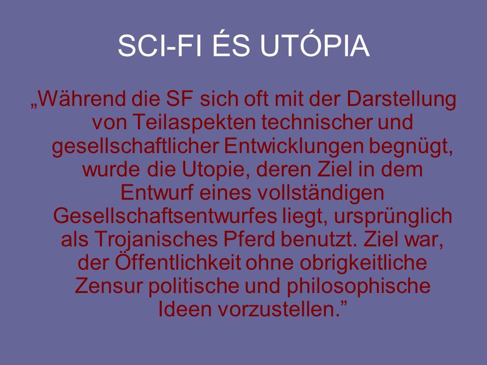 SCI-FI ÉS UTÓPIA Während die SF sich oft mit der Darstellung von Teilaspekten technischer und gesellschaftlicher Entwicklungen begnügt, wurde die Utopie, deren Ziel in dem Entwurf eines vollständigen Gesellschaftsentwurfes liegt, ursprünglich als Trojanisches Pferd benutzt.