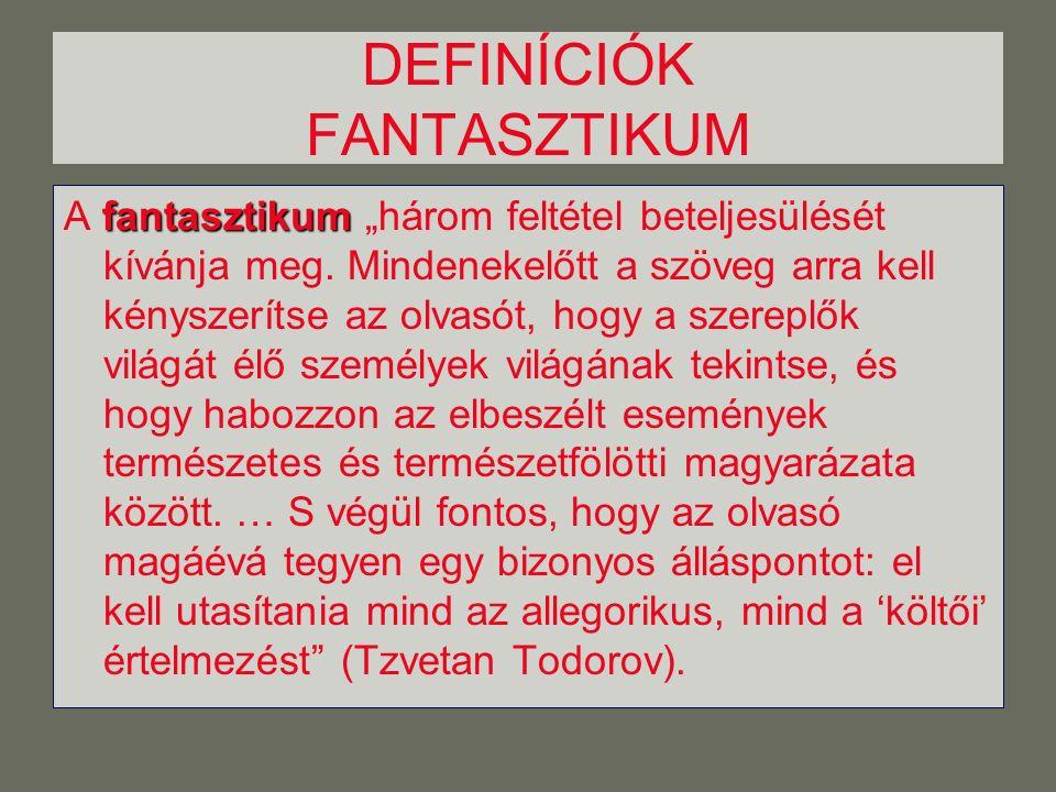 DEFINÍCIÓK FANTASZTIKUM fantasztikum A fantasztikum három feltétel beteljesülését kívánja meg.
