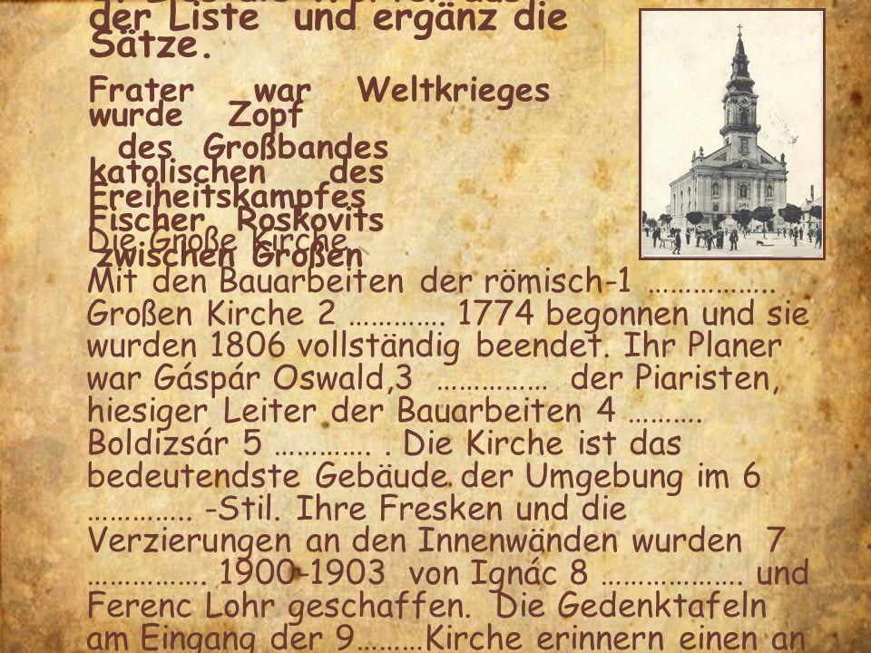 1. Lies die Wörter aus der Liste und ergänz die Sätze. Frater war Weltkrieges wurde Zopf des Großbandes katolischen des Freiheitskampfes Fischer Rosko