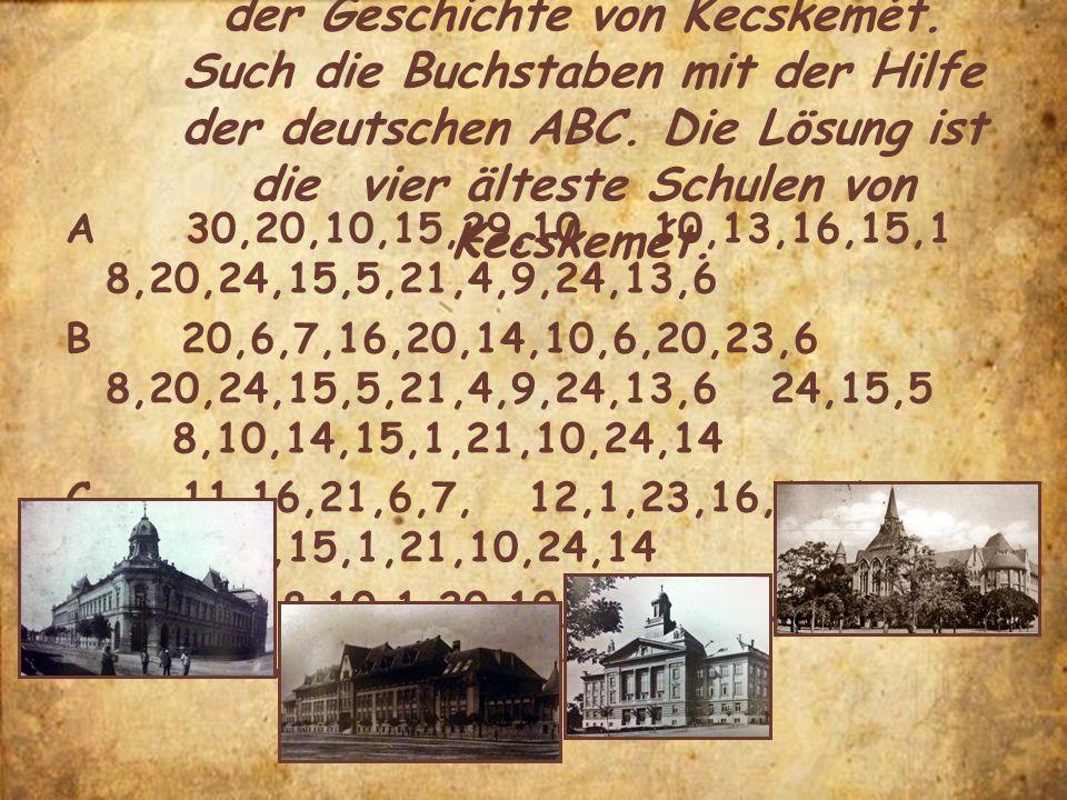 2. Die Schulen haben wichtige Rollen in der Geschichte von Kecskemét. Such die Buchstaben mit der Hilfe der deutschen ABC. Die Lösung ist die vier ält