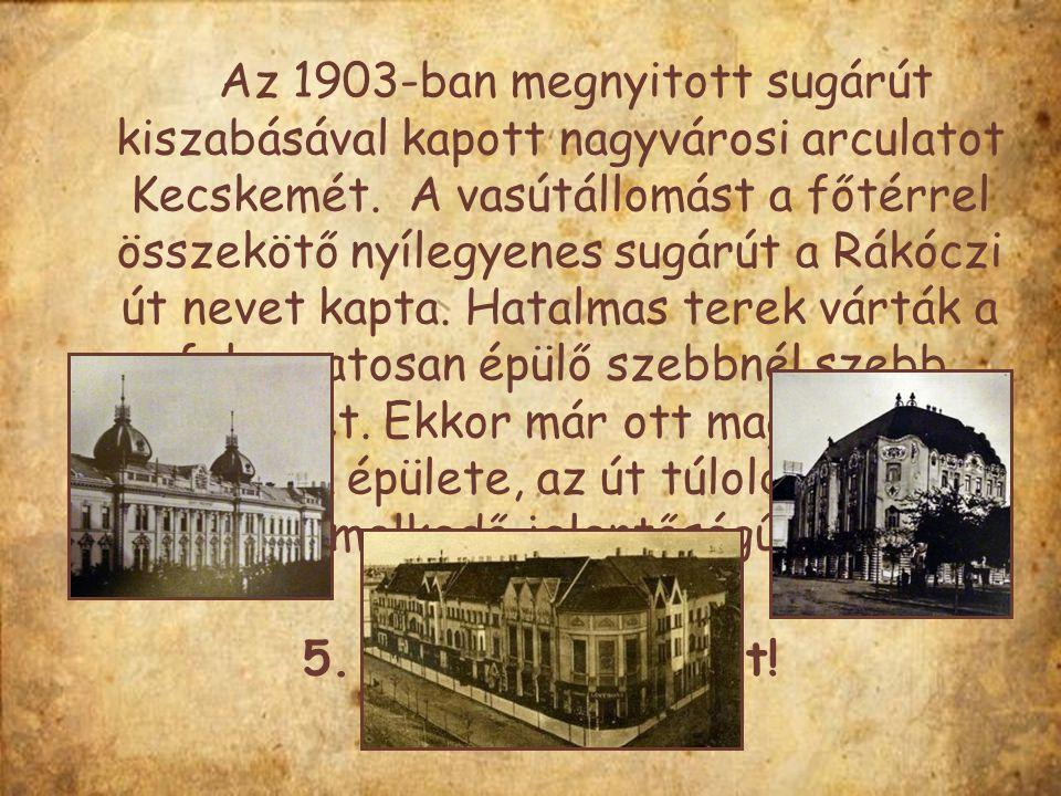 Az 1903-ban megnyitott sugárút kiszabásával kapott nagyvárosi arculatot Kecskemét. A vasútállomást a főtérrel összekötő nyílegyenes sugárút a Rákóczi
