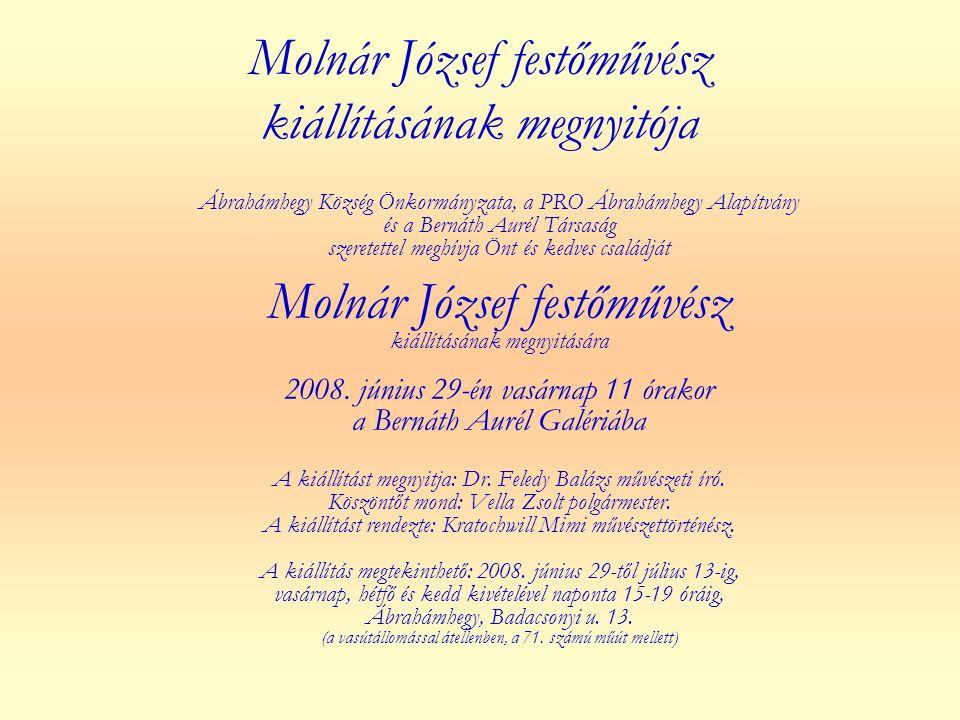Molnár József festőművész kiállításának megnyitója Ábrahámhegy Község Önkormányzata, a PRO Ábrahámhegy Alapítvány és a Bernáth Aurél Társaság szeretet
