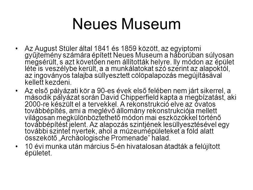 Neues Museum Az August Stüler által 1841 és 1859 között, az egyiptomi gyűjtemény számára épített Neues Museum a háborúban súlyosan megsérült, s azt kö