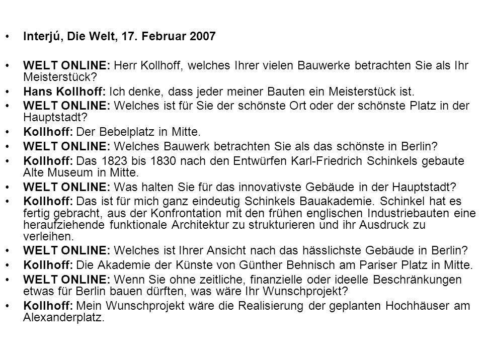 Interjú, Die Welt, 17. Februar 2007 WELT ONLINE: Herr Kollhoff, welches Ihrer vielen Bauwerke betrachten Sie als Ihr Meisterstück? Hans Kollhoff: Ich