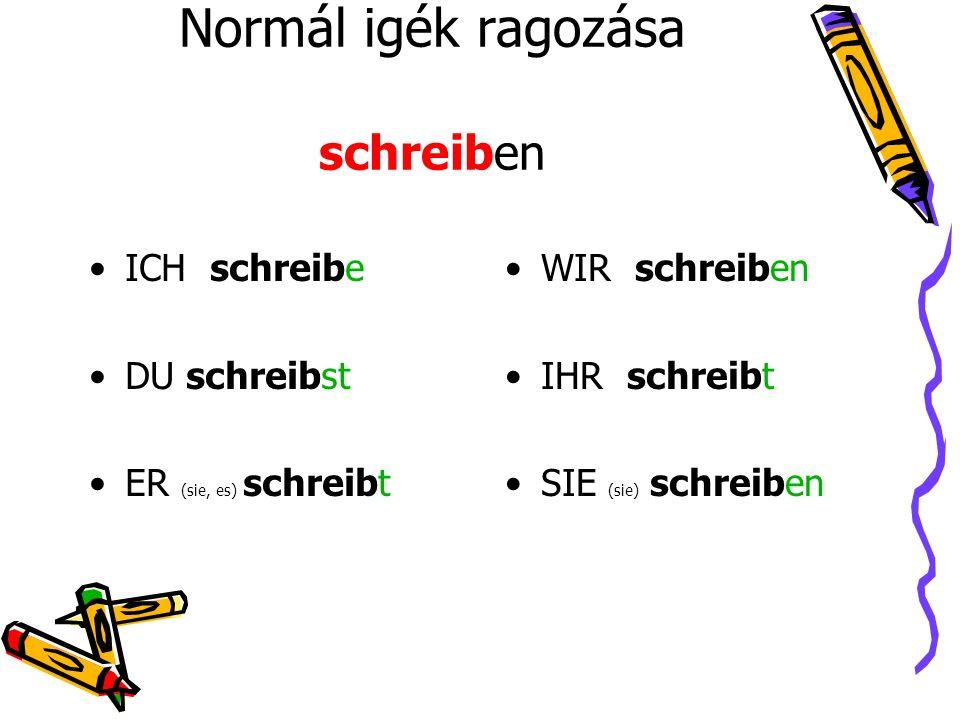 Normál igék ragozása schreiben ICH schreibe DU schreibst ER (sie, es) schreibt WIR schreiben IHR schreibt SIE (sie) schreiben