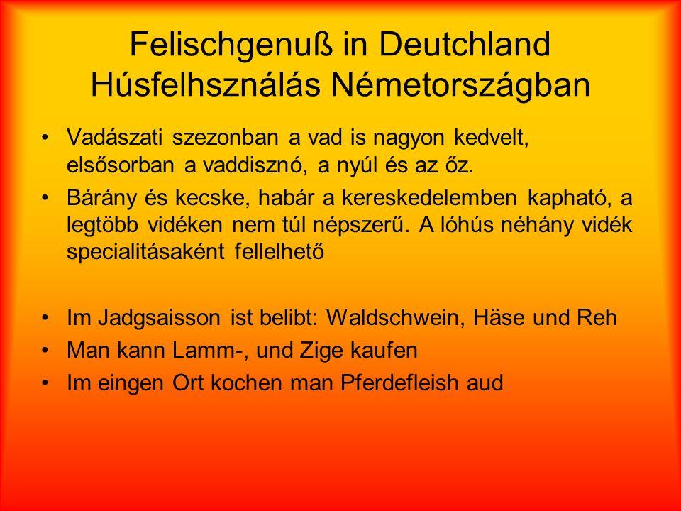 Felischgenuß in Deutchland Húsfelhsználás Németországban Vadászati szezonban a vad is nagyon kedvelt, elsősorban a vaddisznó, a nyúl és az őz.
