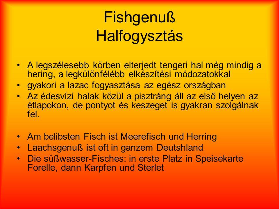 Fishgenuß Halfogysztás A legszélesebb körben elterjedt tengeri hal még mindig a hering, a legkülönfélébb elkészítési módozatokkal gyakori a lazac fogyasztása az egész országban Az édesvízi halak közül a pisztráng áll az első helyen az étlapokon, de pontyot és keszeget is gyakran szolgálnak fel.