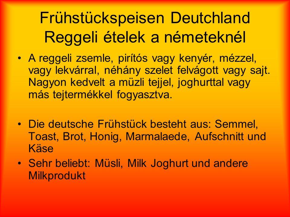 Frühstückspeisen Deutchland Reggeli ételek a németeknél A reggeli zsemle, pirítós vagy kenyér, mézzel, vagy lekvárral, néhány szelet felvágott vagy sajt.