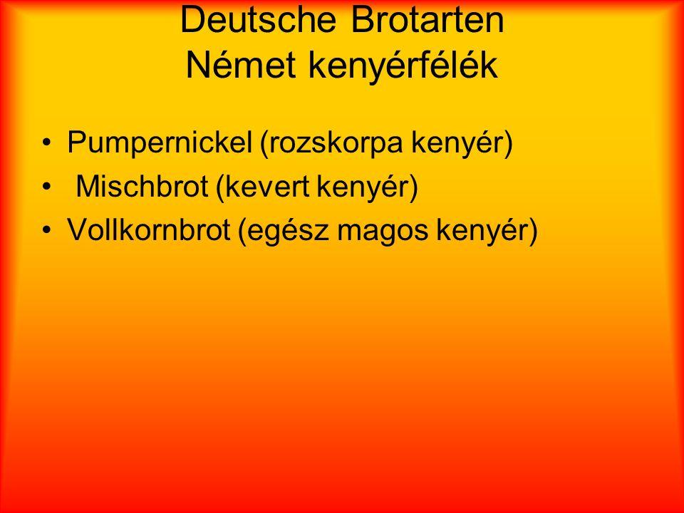 Deutsche Brotarten Német kenyérfélék Pumpernickel (rozskorpa kenyér) Mischbrot (kevert kenyér) Vollkornbrot (egész magos kenyér)