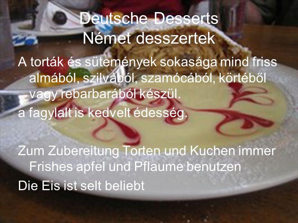 Deutsche Desserts Német desszertek A torták és sütemények sokasága mind friss almából, szilvából, szamócából, körtéből vagy rebarbarából készül.