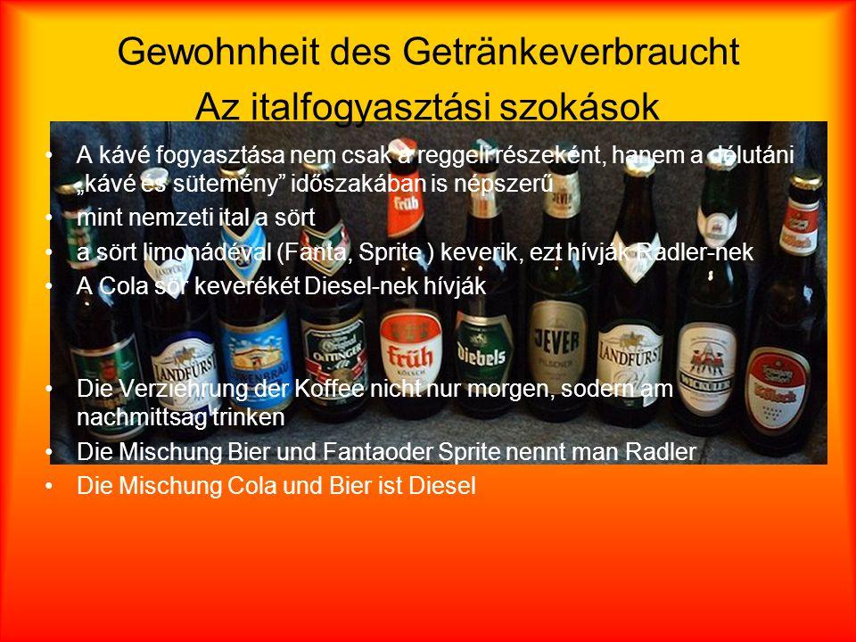 Gewohnheit des Getränkeverbraucht Az italfogyasztási szokások A kávé fogyasztása nem csak a reggeli részeként, hanem a délutáni kávé és sütemény időszakában is népszerű mint nemzeti ital a sört a sört limonádéval (Fanta, Sprite ) keverik, ezt hívják Radler-nek A Cola sör keverékét Diesel-nek hívják Die Verziehrung der Koffee nicht nur morgen, sodern am nachmittsag trinken Die Mischung Bier und Fantaoder Sprite nennt man Radler Die Mischung Cola und Bier ist Diesel