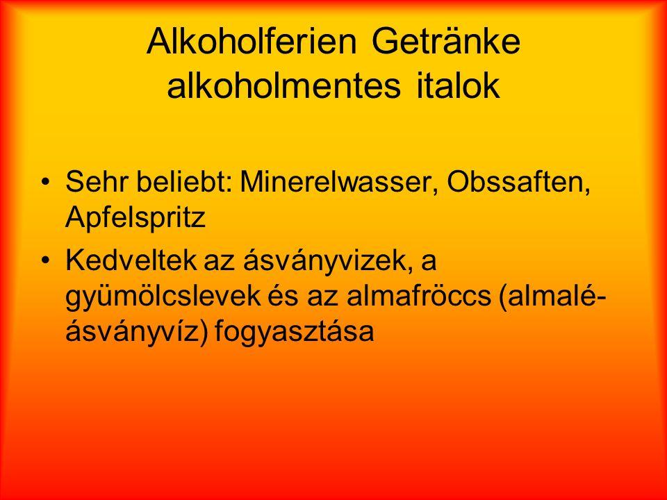 Alkoholferien Getränke alkoholmentes italok Sehr beliebt: Minerelwasser, Obssaften, Apfelspritz Kedveltek az ásványvizek, a gyümölcslevek és az almafröccs (almalé- ásványvíz) fogyasztása