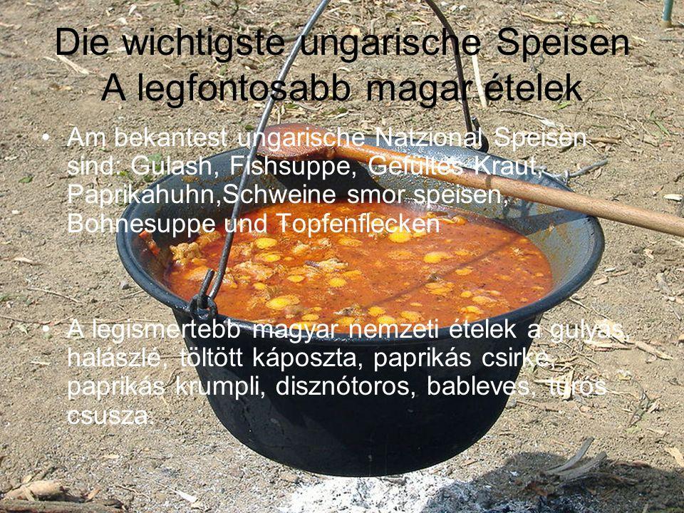 Die wichtigste ungarische Speisen A legfontosabb magar ételek Am bekantest ungarische Natzional Speisen sind: Gulash, Fishsuppe, Gefültes Kraut, Paprikahuhn,Schweine smor speisen, Bohnesuppe und Topfenflecken A legismertebb magyar nemzeti ételek a gulyás, halászlé, töltött káposzta, paprikás csirke, paprikás krumpli, disznótoros, bableves, túrós csusza.