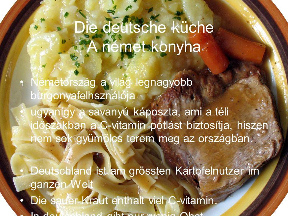 Die deutsche küche A német konyha Németország a világ legnagyobb burgonyafelhsználója ugyanígy a savanyú káposzta, ami a téli időszakban a C-vitamin pótlást biztosítja, hiszen nem sok gyümölcs terem meg az országban.