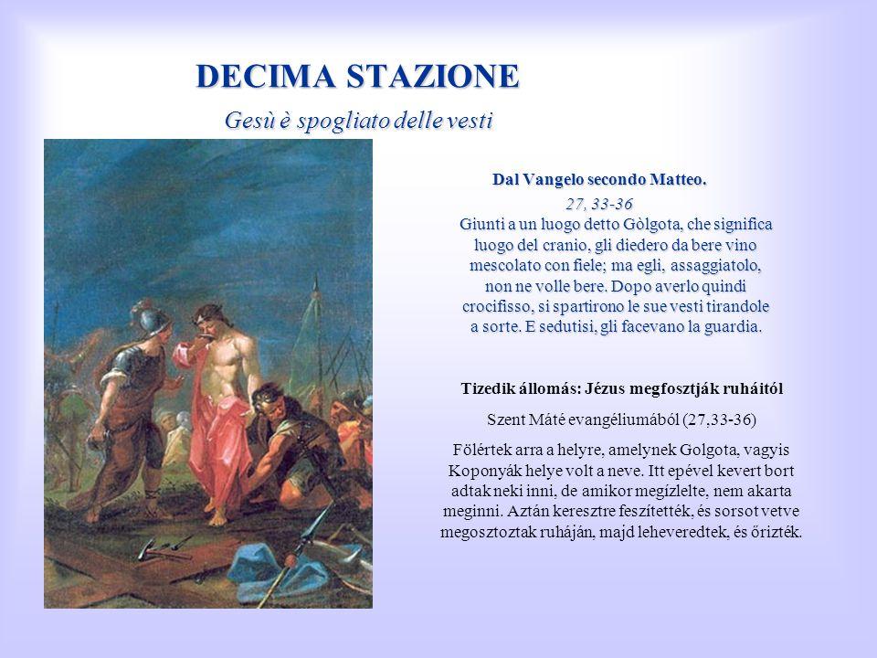 DECIMA STAZIONE Gesù è spogliato delle vesti Dal Vangelo secondo Matteo. 27, 33-36 Giunti a un luogo detto Gòlgota, che significa luogo del cranio, gl
