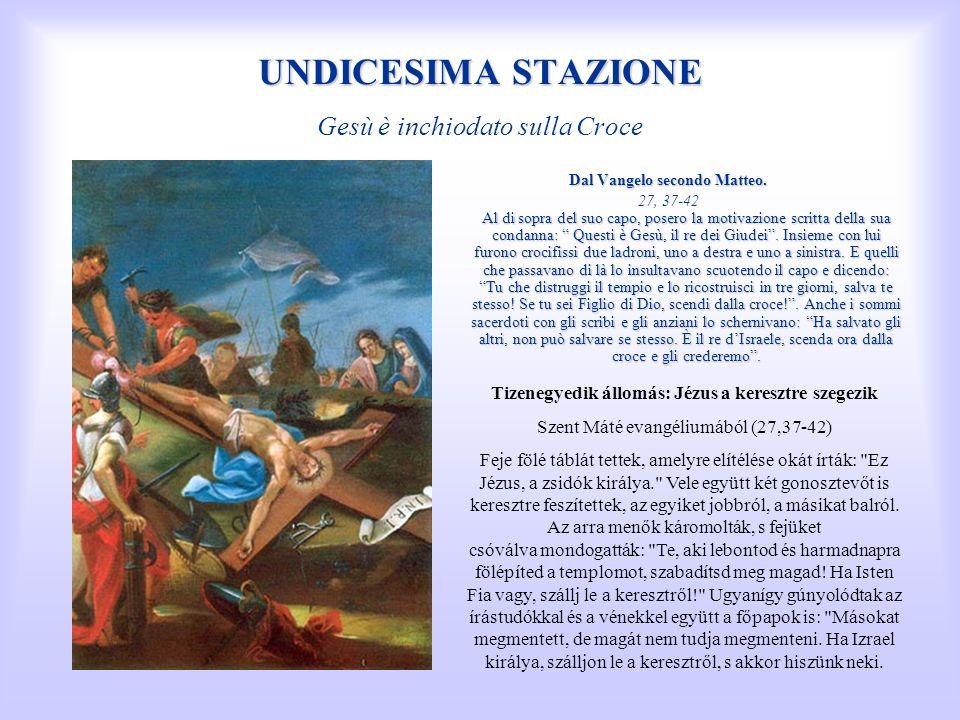 UNDICESIMA STAZIONE UNDICESIMA STAZIONE Gesù è inchiodato sulla Croce Dal Vangelo secondo Matteo. Al di sopra del suo capo, posero la motivazione scri