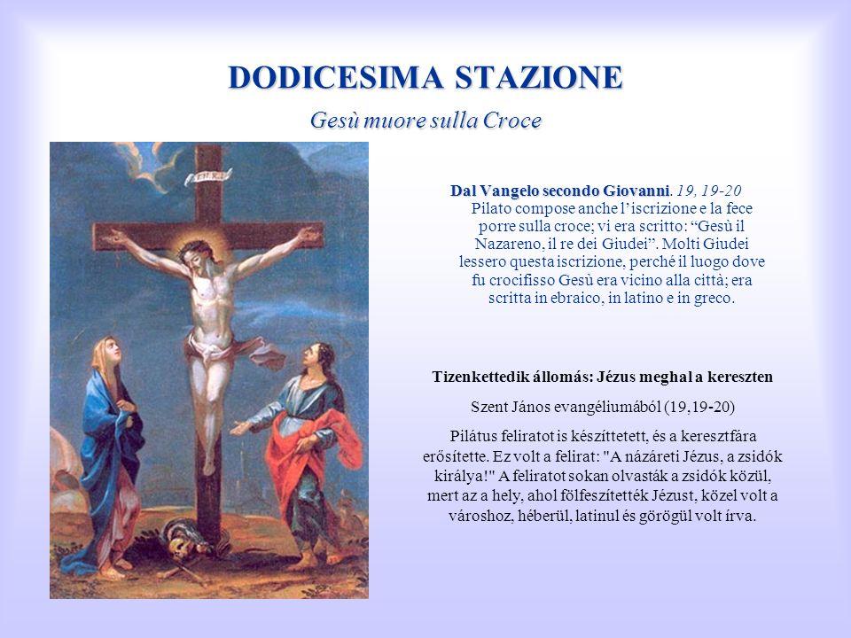 DODICESIMA STAZIONE Gesù muore sulla Croce Dal Vangelo secondo Giovanni Dal Vangelo secondo Giovanni. 19, 19-20 Pilato compose anche liscrizione e la