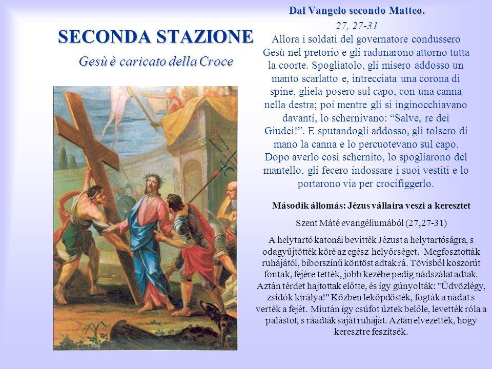 SECONDA STAZIONE Gesù è caricato della Croce Dal Vangelo secondo Matteo. 27, 27-31 Allora i soldati del governatore condussero Gesù nel pretorio e gli