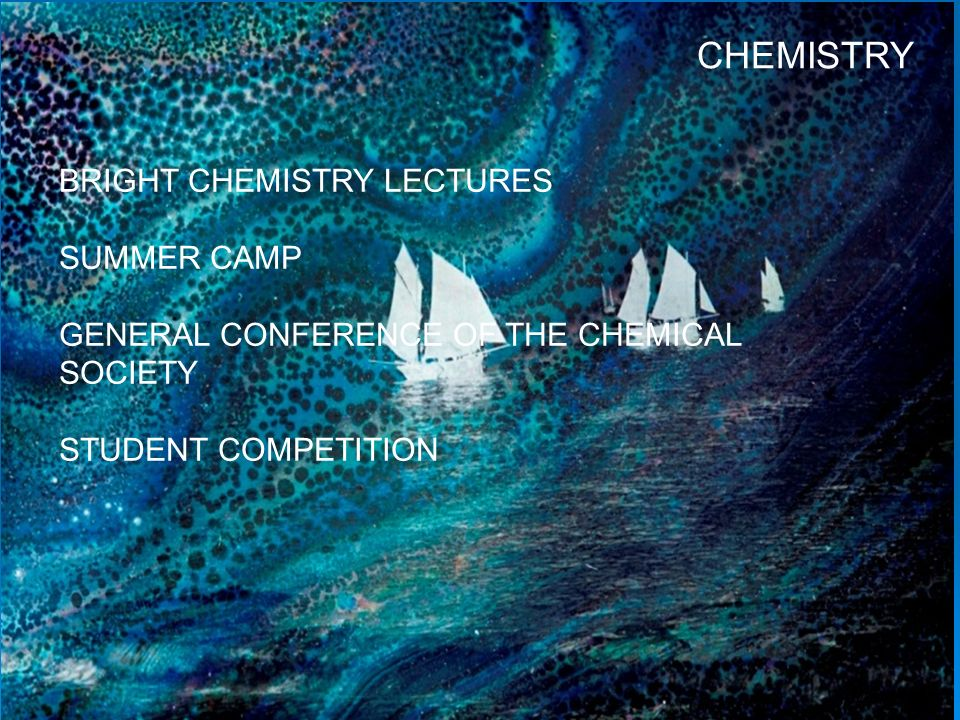 CHEMISTRY BRIGHT CHEMISTRY LECTURES SUMMER CAMP GENERAL CONFERENCE OF THE CHEMICAL SOCIETY STUDENT COMPETITION