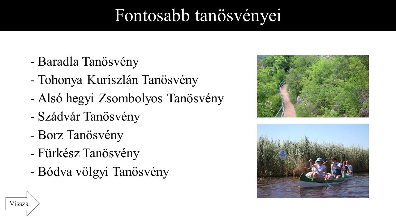 Fontosabb tanösvényei -Baradla Tanösvény -Tohonya Kuriszlán Tanösvény -Alsó hegyi Zsombolyos Tanösvény -Szádvár Tanösvény -Borz Tanösvény -Fürkész Tan