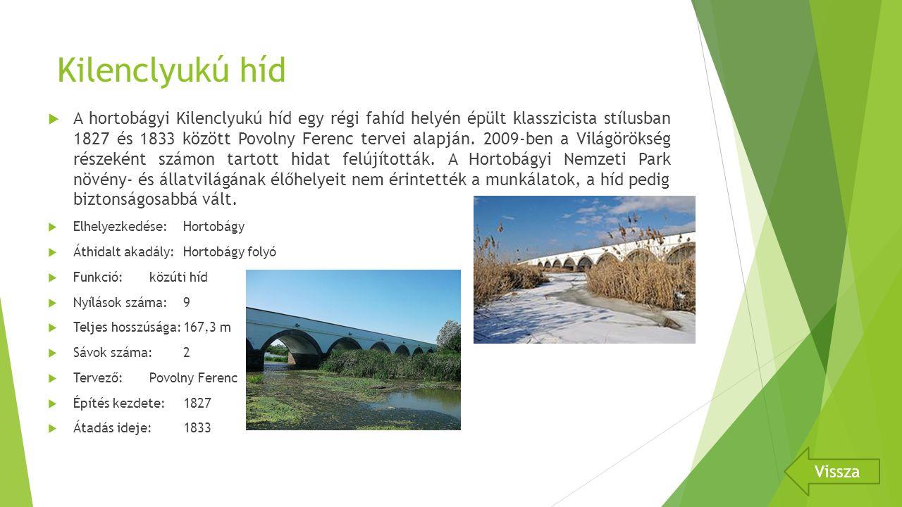 Kilenclyukú híd  A hortobágyi Kilenclyukú híd egy régi fahíd helyén épült klasszicista stílusban 1827 és 1833 között Povolny Ferenc tervei alapján.